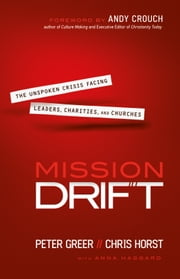 Mission Drift - The Unspoken Crisis Facing Leaders, Charities, and Churches ebook by Peter Greer,Chris Horst,Anna Haggard,Andy Crouch