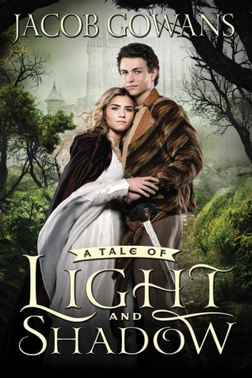 A Tale of Light and Shadow - A Tale of Light and Shadow, Book 1 ebook by Jacob Gowans