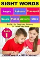 Sight Words: People, Animals, Transport, Colors, Places, Actions, Sizes - Perfect for Beginner Readers - 116 Themed Sight Words ebook by Katrina Kahler