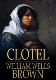 Clotel, or The President's Daughter ebook by William Wells Brown