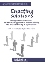 Enacting Solutions. Management Constellations, an innovative approach to problem-solving and decision.making in organizations ebook by Claude Rosselet, Georg Senoner