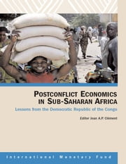 Postconflict Economics in Sub-Saharan Africa, Lessons from the Democratic Republic of the Congo ebook by Jean Mr. Clément
