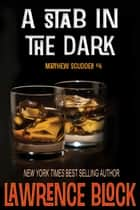 A Stab in the Dark - Matthew Scudder, #4 ebook by Lawrence Block