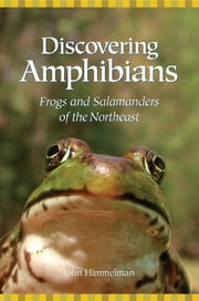 Discovering Amphibians - Frogs and Salamanders of the Northeast ebook by Kobo.Web.Store.Products.Fields.ContributorFieldViewModel
