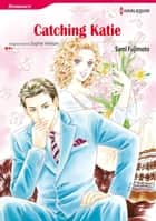 CATCHING KATIE (Mills & Boon Comics) - Mills & Boon Comics ebook by Sophie Weston, Sami Fujimoto