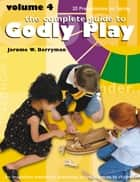The Complete Guide to Godly Play - Volume 4 ebook by Jerome W. Berryman, Cheryl V. Minor