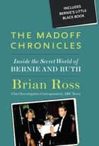 Madoff Chronicles, The - Inside the Secret World of Bernie and Ruth ebook by Brian Ross