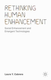 Rethinking Human Enhancement - Social Enhancement and Emergent Technologies ebook by Laura Y. Cabrera