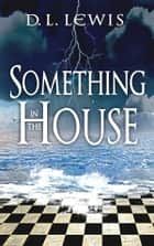 Something in the House ebook by D. L. Lewis