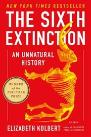 The Sixth Extinction - An Unnatural History ebook by Elizabeth Kolbert