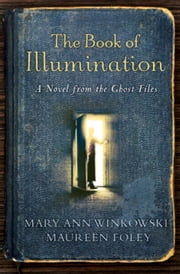 The Book of Illumination - A Novel from the Ghost Files ebook by Mary Ann Winkowski,Maureen Foley