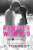 Remember When 2 - Remember When Trilogy, #2 ebook by T. Torrest