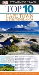 DK Eyewitness Top 10 Travel Guide: Cape Town and the Winelands: Cape Town and the Winelands eBook by Philip Briggs, Loren Minsky