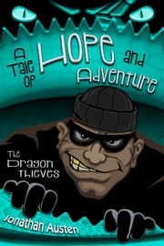 The Dragon Thieves - A Tale of Hope and Adventure, #1 ebook by Jonathan Austen