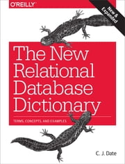 The New Relational Database Dictionary - Terms, Concepts, and Examples ebook by C.J. Date