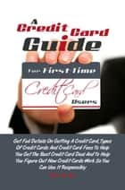 A Credit Card Guide For First-Time Credit Card Users ebook by Nelson Y. Yost