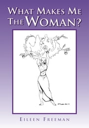 What Makes Me The Woman? ebook by Eileen Freeman