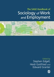 The SAGE Handbook of the Sociology of Work and Employment ebook by Professor Stephen Edgell,Heidi Gottfried,Dr. Edward Granter