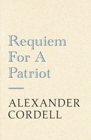 Requiem For A Patriot ebook by Alexander Cordell