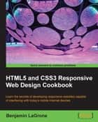 HTML5 and CSS3 Responsive Web Design Cookbook ebook by Benjamin LaGrone