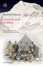 La seconda morte di Mallory ebook by Reinhold Messner,Orsetta Barbero Lenti