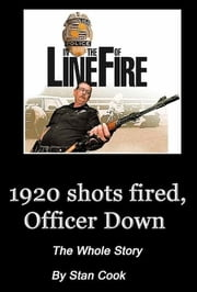 1920, Shots Fired, Officer Down - The Whole Story ebook by Stanley Cook