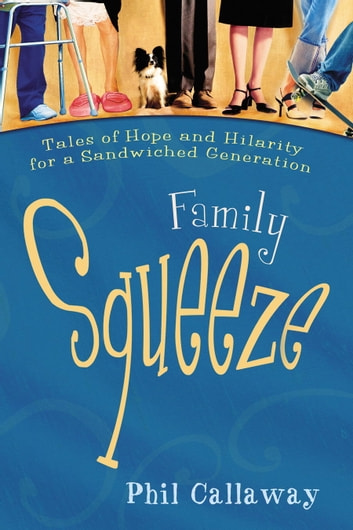 Family Squeeze - Tales of Hope and Hilarity for a Sandwiched Generation eBook by Phil Callaway