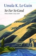 So Far So Good ebook by Ursula K. Le Guin