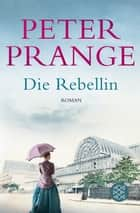 Die Rebellin - Roman eBook by Dr. Peter Prange