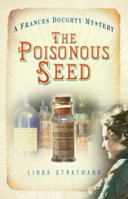The Poisonous Seed - A Frances Doughty Mystery ebook by Linda Stratmann