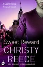 Sweet Reward: Last Chance Rescue Book 9 ebook by Christy Reece