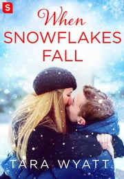 When Snowflakes Fall ebook by Tara Wyatt