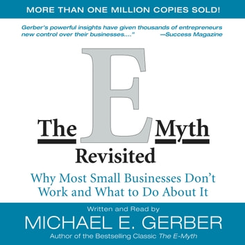The E-Myth Revisited - Why Most Small Businesses Don't Work and audiobook by Michael E. Gerber