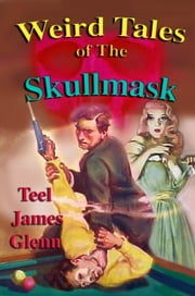 Weird Tales of the Skullmask ebook by Teel James Glenn