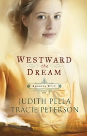 Westward the Dream (Ribbons West Book #1) ebook by Judith Pella,Tracie Peterson
