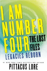 I Am Number Four: The Lost Files: Legacies Reborn ebook by Pittacus Lore