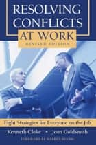 Resolving Conflicts at Work - Eight Strategies for Everyone on the Job ebook by Kenneth Cloke, Joan Goldsmith, Warren Bennis