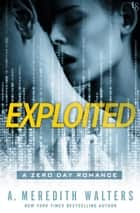 Exploited - A Zero Day Romance ebook by A. Meredith Walters