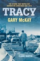 Tracy - The storm that wiped out Darwin on Christmas Day 1974 ebook by Gary McKay