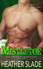 Mistletoe - K19 Security Solutions, #3 ebook by Heather Slade