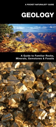 Geology - A Folding Pocket Guide to Familiar Rocks, Minerals, Gemstones & Fossils ebook by James Kavanagh,Raymond Leung