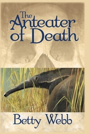 The Anteater of Death - A Gunn Zoo Mystery ebook by Betty Webb