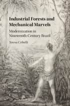 Industrial Forests and Mechanical Marvels ebook by Teresa Cribelli