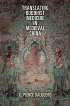 Translating Buddhist Medicine in Medieval China ebook by C. Pierce Salguero