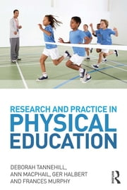 Research and Practice in Physical Education ebook by Deborah Tannehill,Ann MacPhail,Ger Halbert,Frances Murphy