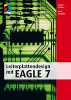Leiterplattendesign mir EAGLE 7 ebook by Marc Neujahr, André Kethler