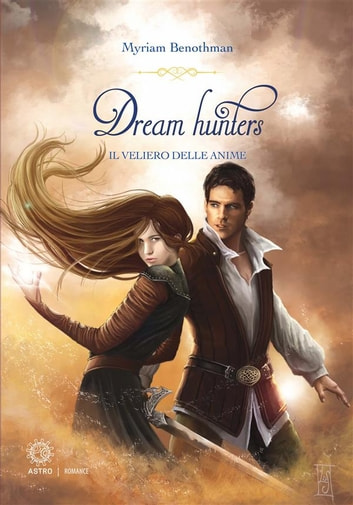 Dream Hunters 2 - Il veliero delle anime ebook by Myriam Benothman