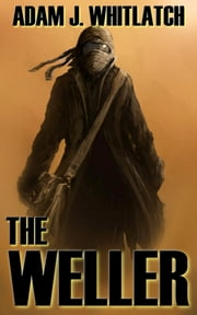 The Weller ebook by Adam J. Whitlatch