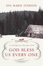 God Bless Us Every One - A Contemporary Christmas Novella ebook by Eva Marie Everson