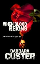 When Blood Reigns ebook by Barbara Custer
